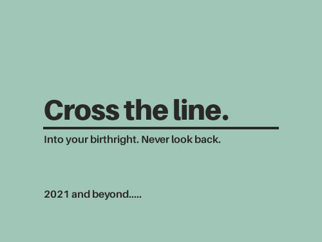 CROSS THE LINE - A New Era Word for 2021 and Beyond