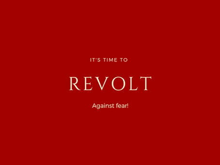 It's Time to REVOLT Against Fear