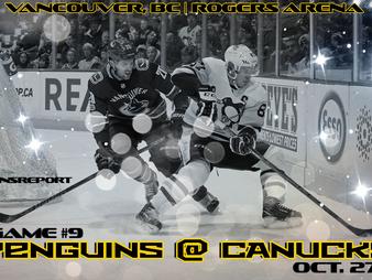 Pens Pre-Game #9: Penguins at Canucks- The Big Bad Black & Gold Is Back