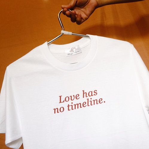 LOVE HAS NO TIMELINE tee