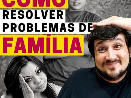 COMO RESOLVER PROBLEMA DE FAMÍLIA?
