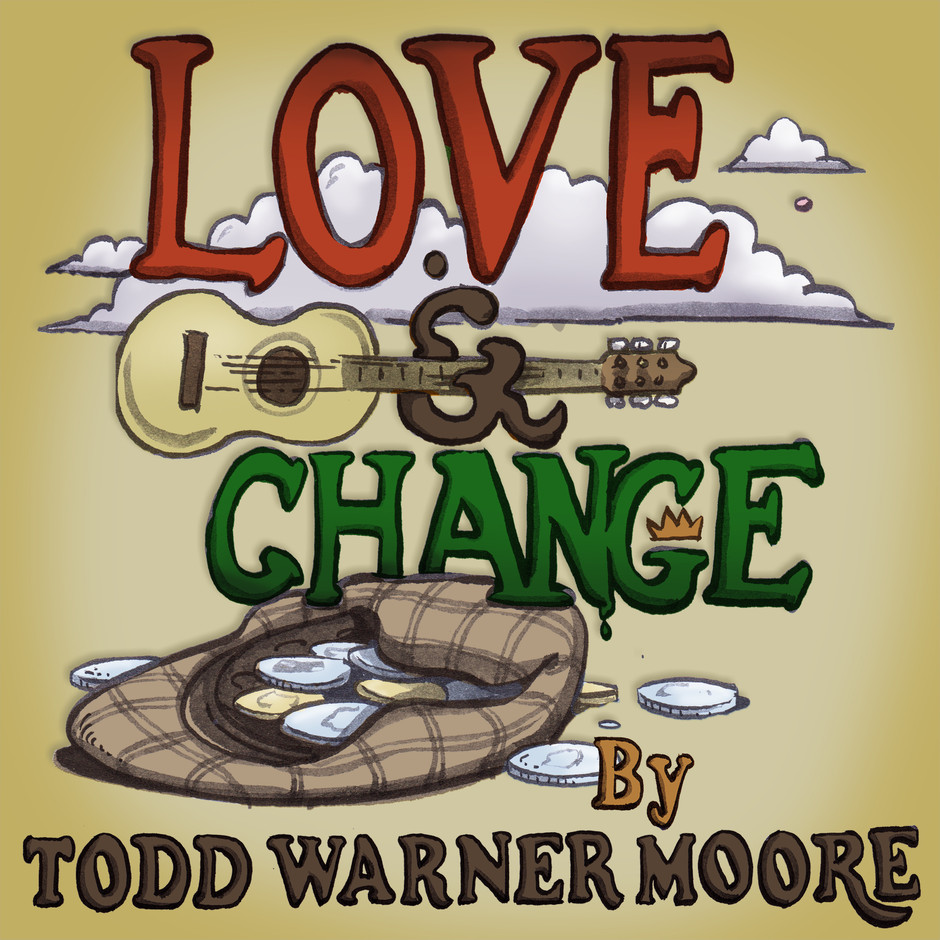 Now Hear This: Love & Change - Todd Warner Moore