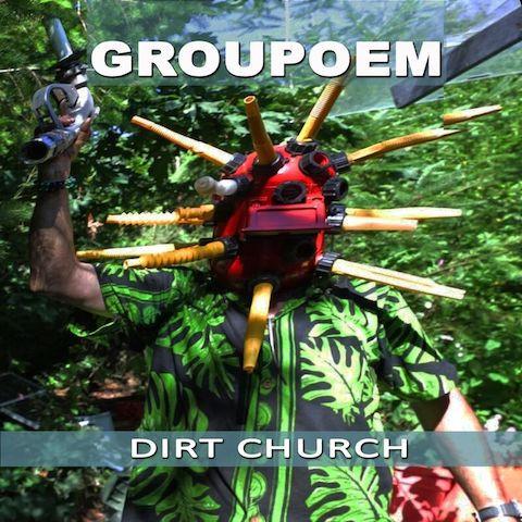 Now Hear This: Dirt Church - Groupoem