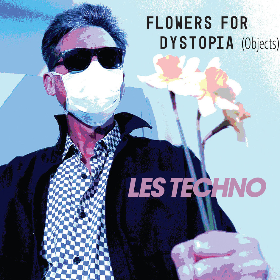 Now Hear This: Flowers For Dystopia (single) - Les Techno