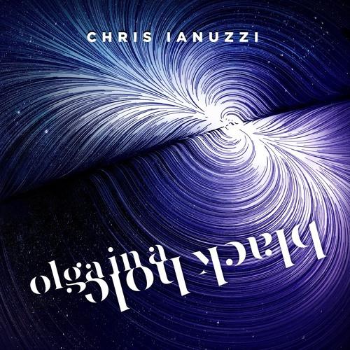 Now Hear This: Olga in a Black Hole EP - Chris Ianuzzi