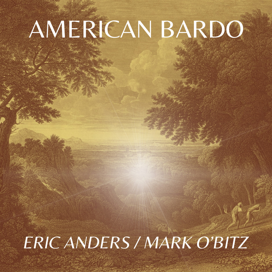 Now Hear This: American Bardo - Eric Anders and Mark O'Bitz