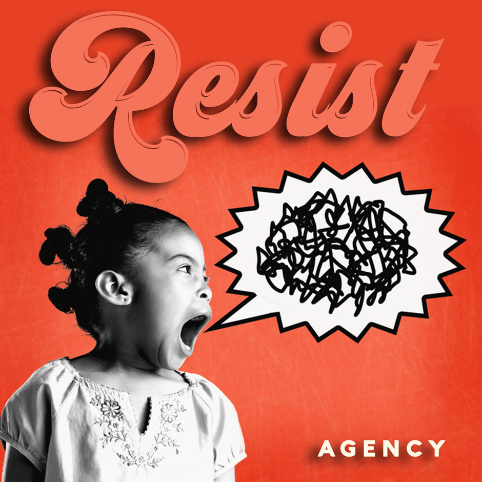 Now Hear This: Resist - Agency