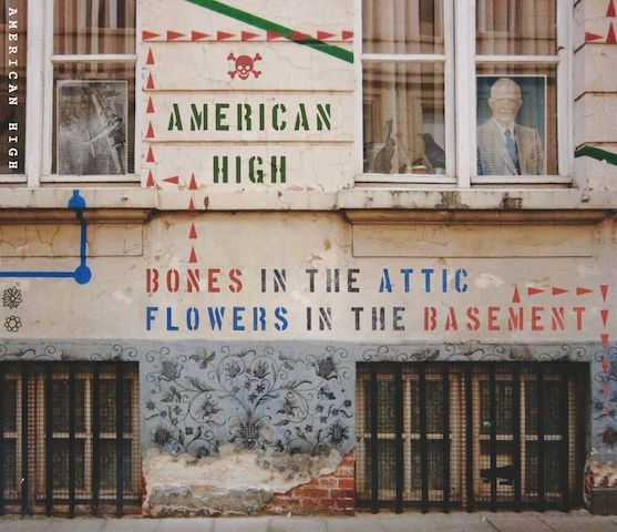 Now Hear This: Bones in the Attic, Flowers in the Basement - American High