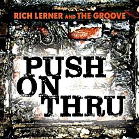 Now Hear This: Push On Thru - Rich Lerner and The Groove