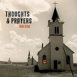 Now Hear This: Thoughts & Prayers - Idiot Grins