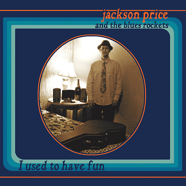 Now Hear This: I Used to Have Fun - Jackson Price and the Blues Rockets