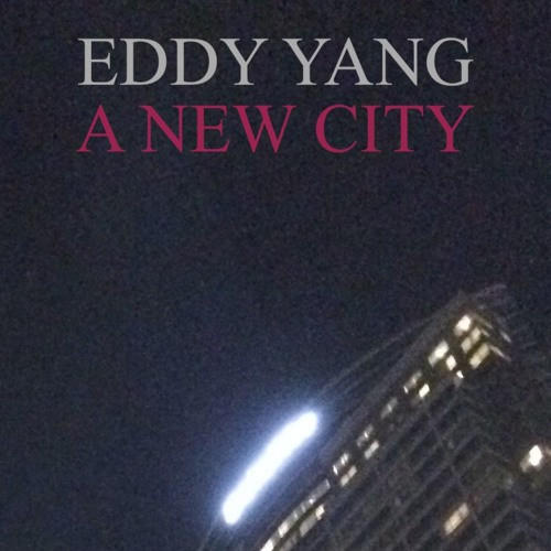 Now Hear This: A New City (single) - Eddy Yang