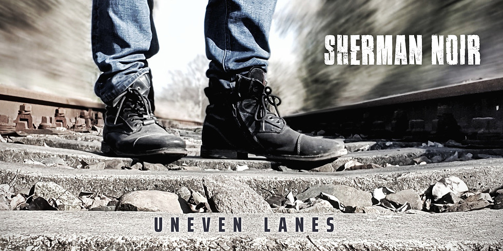 "Sherman Noir Exklusives Release Konzert ""Uneven Lanes"""