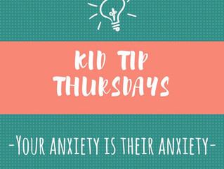 Kid Tip Thursdays: Your anxiety is their anxiety