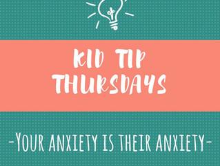 Kid Tip Thursdays: Your anxiety is their anxiety