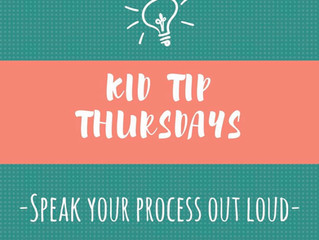 Kid Tip Thursdays: Speak Your Process Out Loud