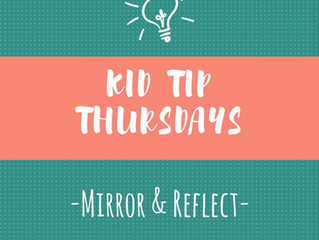Kid Tip Thursdays: Mirror & Reflect