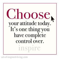 Choose your Attitude – You are in Control