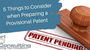 5 Things to Consider when Preparing a Provisional Patent Application