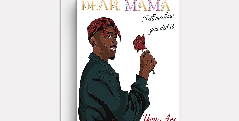 Dear Mama - You Are Appreciated