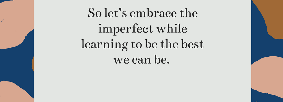 So_let's_embrace_the_imperfect_while_l