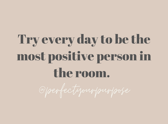 Try every day to be the most positive pe