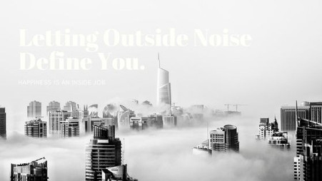 Letting Outside Noise Define You.