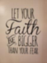 let faith be bigger than your fear