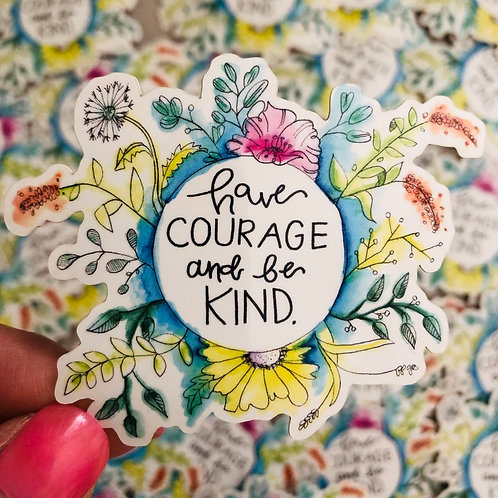 Have Courage and Be Kind  - Vinyl Sticker