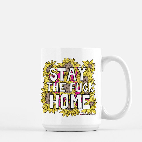 Stay The Fuck Home Ceramic Mug