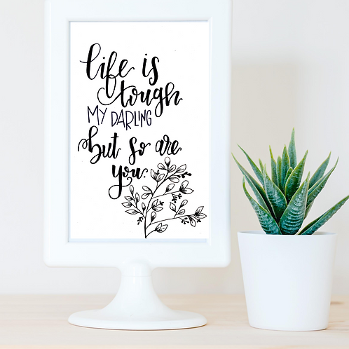 Life is Tough My Darling - Art Print
