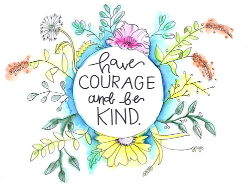 Have Courage and Be Kind - 9x12 Print
