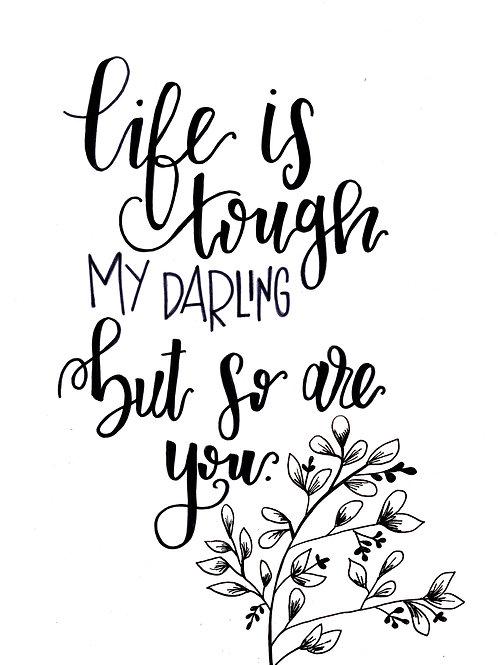 Life is Tough My Darling - 9x12 Print