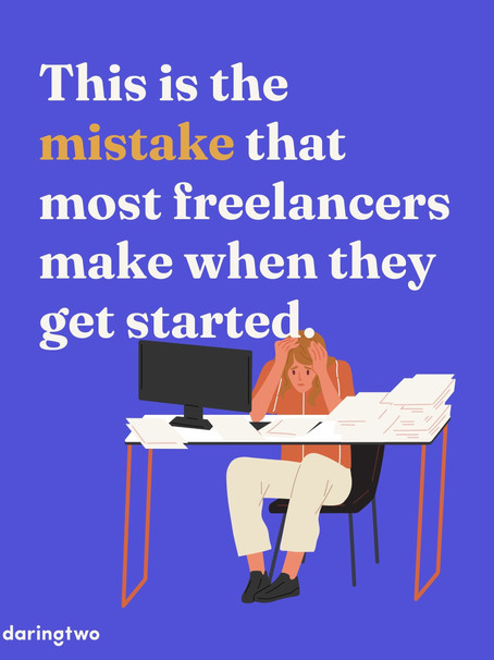 This is the mistake that most freelancers make when they get started