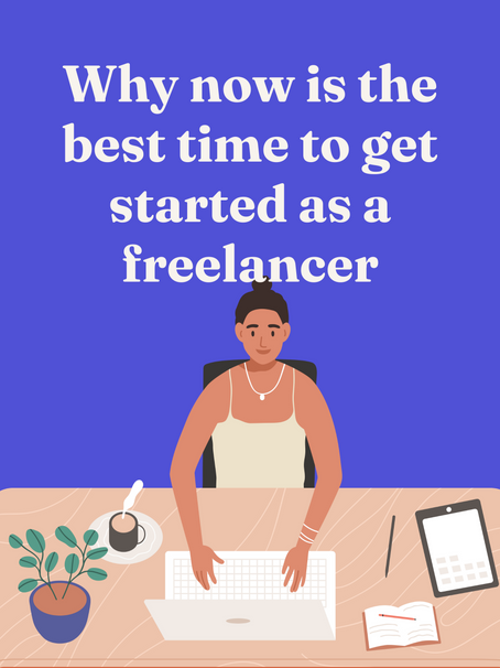 Why now is the best time to get started as a freelancer