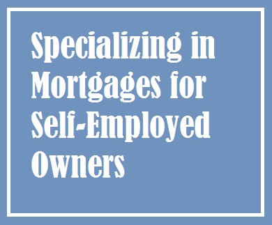 Specializing in Mortgages for Self-Employed Owners.