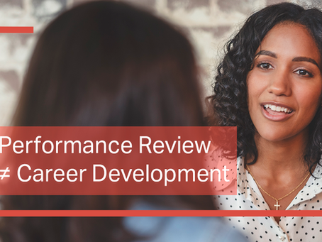 Performance Review ≠ Career Development