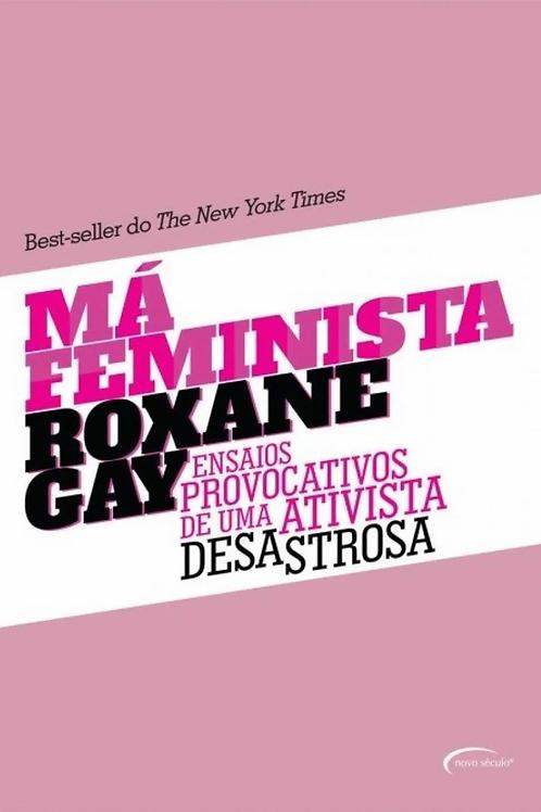 Má Feminista: ensaios provocativos de uma ativista aesastrosa