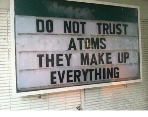 Do Not Trust Atoms, They Make Up Everything. Freedom is the Nature of Spirit