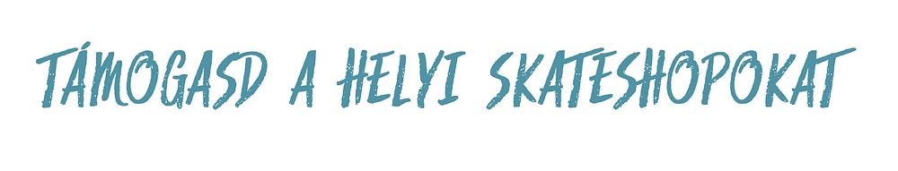 Támogasd a helyi skateshopokat! | Smirgli