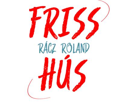 Friss Hús | Rácz Roland