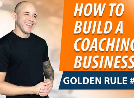 Golden Rule #6 For Building a Coaching Business that Can Scale