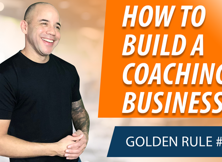 Golden Rule 1 for Building a Coaching Business That Can Scale