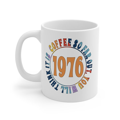 Coffee So Far Out You Will Think It Is 1976 Coffee Mug