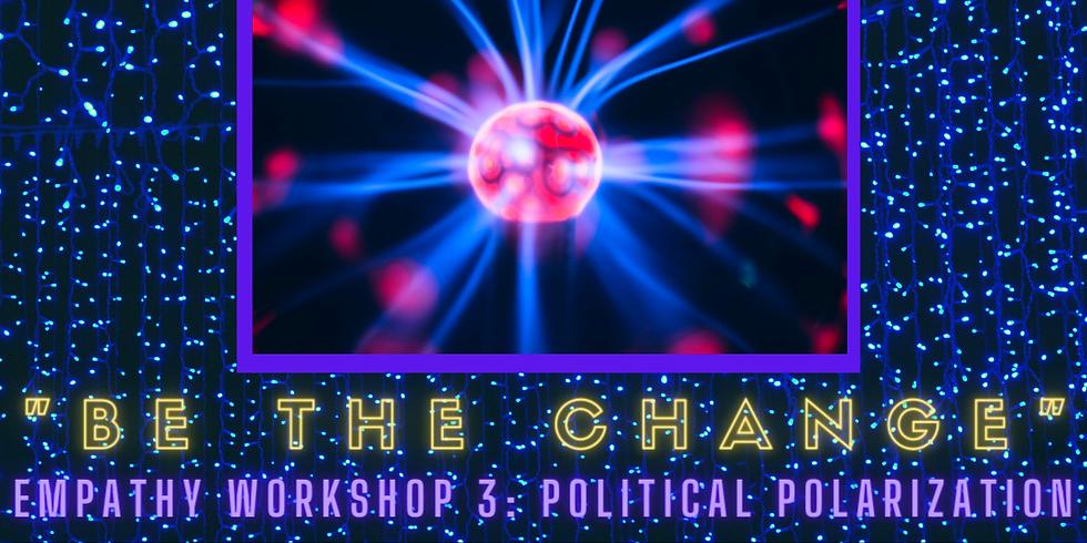 """Be the Change"" Empathy Workshop Part 3: Political Polarization"