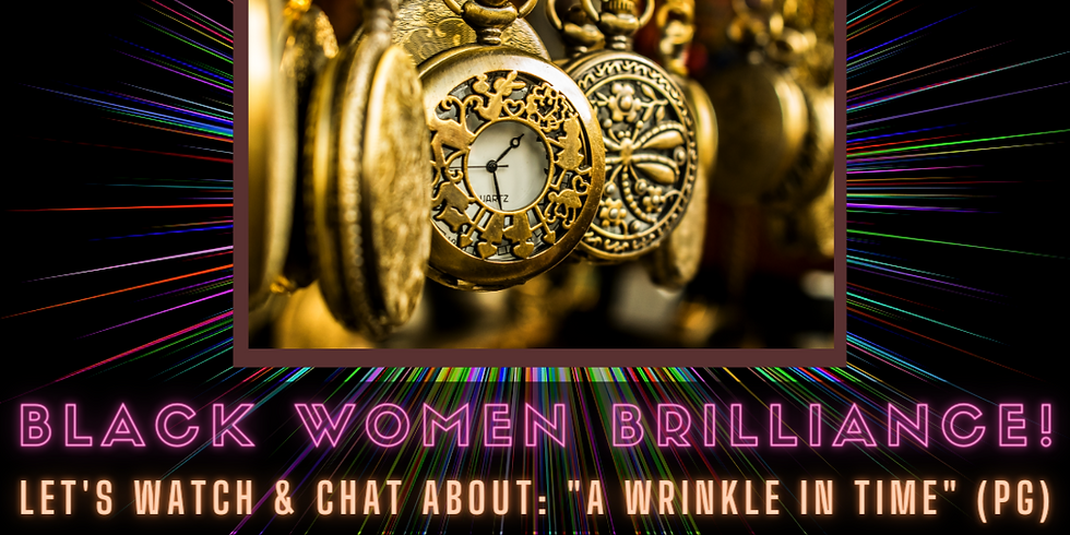 Black Women Brilliance: Movie Night (A Wrinkle in Time)
