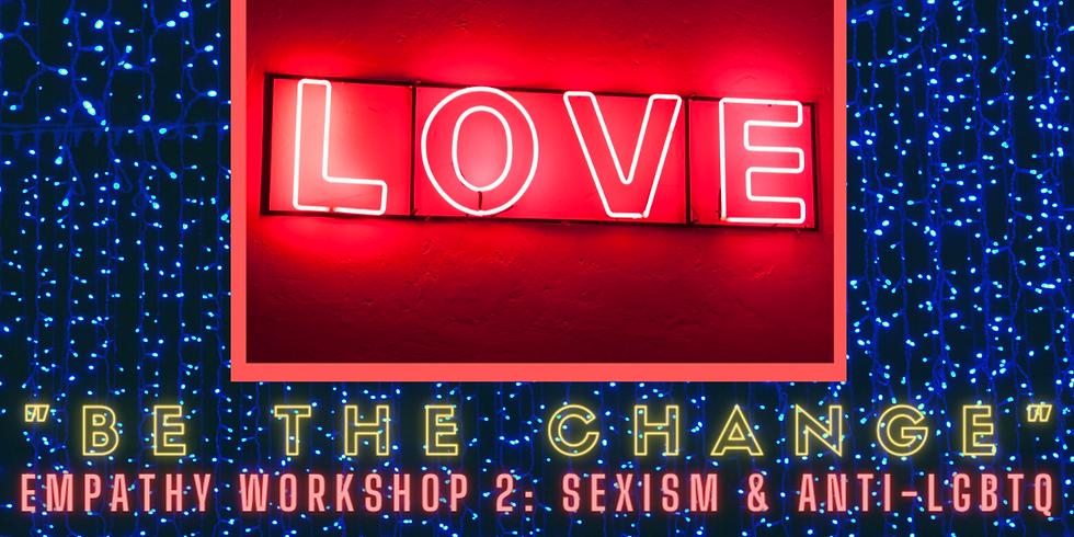 """Be the Change"" Empathy Workshop Part 2: Sexism & Anti LGBTQ"