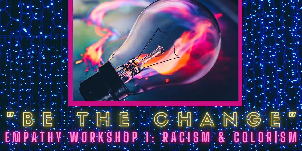 """Be the Change"" Empathy Workshop Part 1: Racism & Colorism"