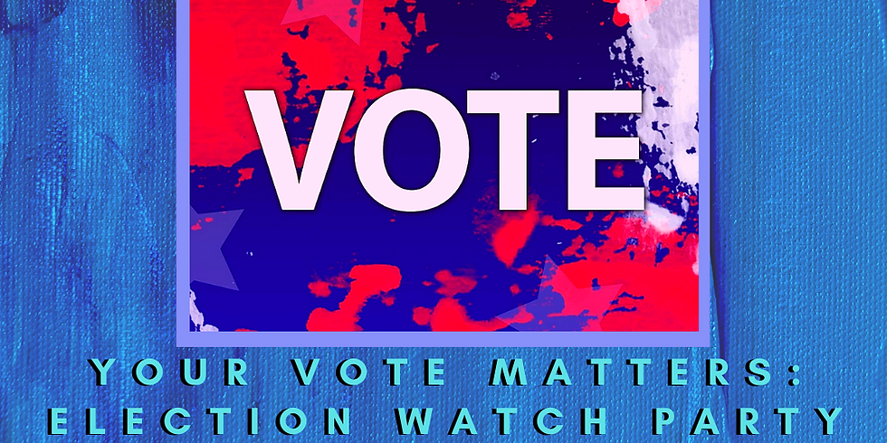 Your Vote Matters: Election Watch Party 2020
