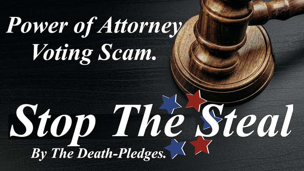 Stop The Steal, Power of Attorney, Mortgages, Loans, Voting Scam.